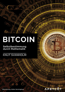 Bitcoin: Selbstbestimmung durch Mathematik von Svanholm,  Knut