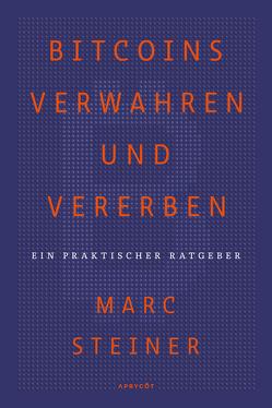 Bitcoins verwahren und vererben von Steiner,  Marc