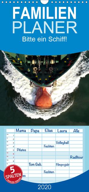 Bitte ein Schiff! – Familienplaner hoch (Wandkalender 2020 , 21 cm x 45 cm, hoch) von Ellerbrock,  Bernd