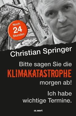 Bitte sagen Sie die Klimakatastrophe morgen ab! Ich habe wichtige Termine. von Christian,  Springer