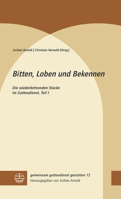 Bitten, Loben und Bekennen von Arnold,  Jochen, Verwold,  Christian