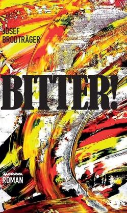 BITTER! von Brodträger,  Josef