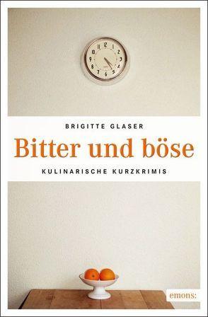 Bitter und böse von Glaser,  Brigitte