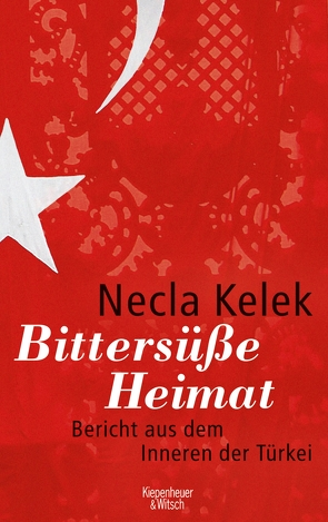 Bittersüße Heimat. von Kelek,  Necla
