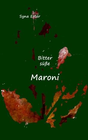 Bittersüße Maroni von Ester,  Syna