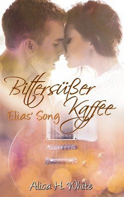 Bittersüßer Kaffee von White,  Alica H.