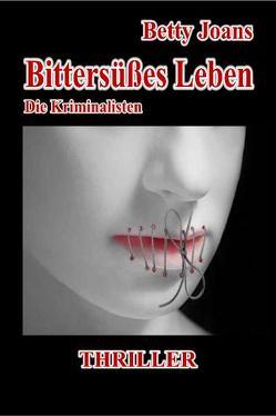Bittersüßes Leben – Die Kriminalisten – Thriller von DeBehr,  Verlag, Joans,  Betty