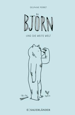 Björn und die weite Welt von Perret,  Delphine, Scheffel,  Tobias
