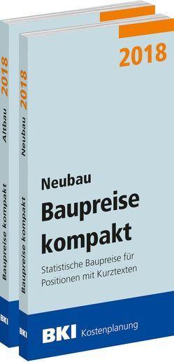 BKI Baupreise kompakt 2018 – Neu- und Altbau von BKI - Baukosteninformationszentrum Deutscher Architektenkammern