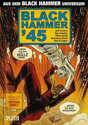 Black Hammer '45 von Fawkes,  Ray, Kindt,  Matt, Lemire,  Jeff