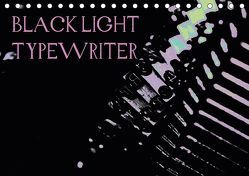 BLACK LIGHT TYPEWRITER (Tischkalender 2019 DIN A5 quer)