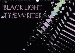 BLACK LIGHT TYPEWRITER (Wandkalender 2018 DIN A3 quer) von r.gue.,  k.A.