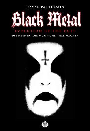 Black Metal: Evolution Of The Cult von Patterson,  Dayal, Schiffmann,  Andreas