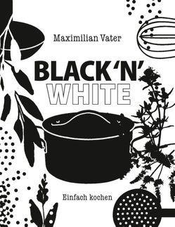 Black 'n' White Einfach kochen von Vater,  Maximilian