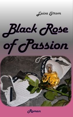Black Rose of Passion von Strom,  Luisa