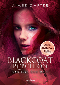Blackcoat Rebellion – Das Los der Drei von Carter,  Aimée, Martin,  Tess