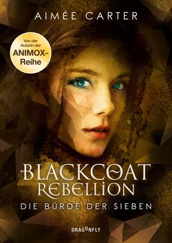 Blackcoat Rebellion – die Bürde der Sieben von Carter,  Aimée, Martin,  Tess