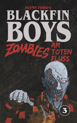 Blackfin Boys – Zombies am Toten Fluss von Todd,  Flynn