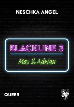 Blackline 3: Max & Adrian von Angel,  Neschka