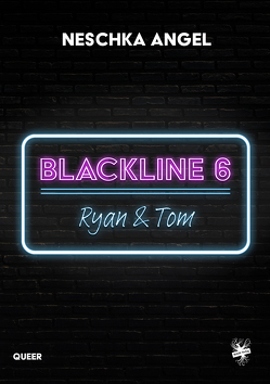 Blackline 6: Ryan & Tom von Angel,  Neschka
