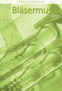 Bläsermusik 2017 – Trompetenstimmen in B von Nonnenmann,  Hans-Ulrich