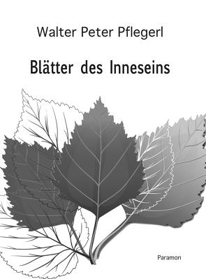 Blätter des Inneseins von Pflegerl,  Walter Peter