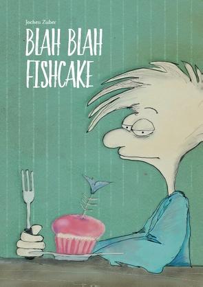 Blah Blah Fishcake von Zuber,  Jochen