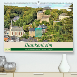 Blankenheim – Ein sehenswerter Ort in der Ahreifel (Premium, hochwertiger DIN A2 Wandkalender 2020, Kunstdruck in Hochglanz) von Klatt,  Arno