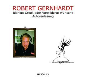 Blanket Creek oder Verwilderte Wünsche von Gernhardt,  Robert, Zimber,  Corinna