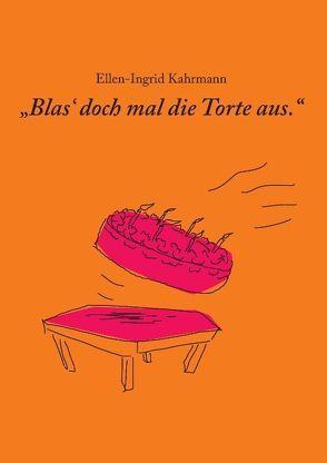 Blas doch mal die Torte aus von Kahrmann,  Ellen-Ingrid