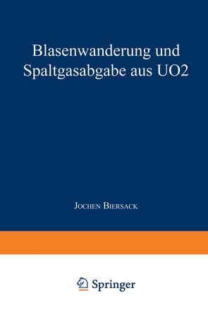 Blasenwanderung und Spaltgasabgabe aus UO2 von Biersack,  Jochen