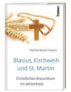 Blasius, Kirchweih und Sankt Martin von Becker-Huberti,  Manfred