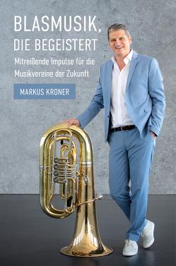 Blasmusik, die begeistert von Kröner,  Markus