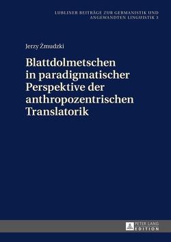 Blattdolmetschen in paradigmatischer Perspektive der anthropozentrischen Translatorik von Zmudzki,  Jerzy