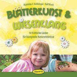 Blätterkunst & Wiesenklang von Hohberger,  Mathilda F., Kiwit,  Ralf