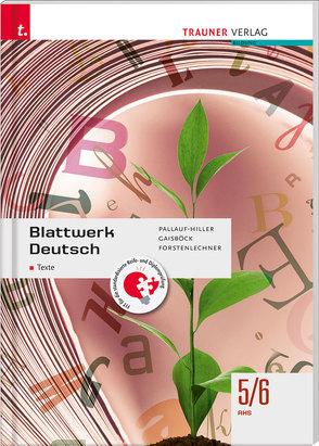 Blattwerk Deutsch – Texte, 5/6 AHS von Forstenlechner,  Regina, Gaisböck,  Johannes, Pallauf-Hiller,  Iris