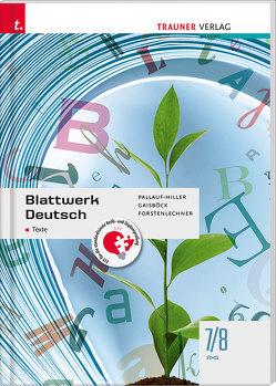 Blattwerk Deutsch – Texte, 7/8 AHS von Forstenlechner,  Regina, Gaisböck,  Johannes, Pallauf-Hiller,  Iris