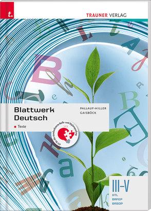 Blattwerk Deutsch – Texte, III-V HTL/BAFEP/BASOP von Gaisböck,  Johannes, Pallauf-Hiller,  Iris