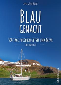 Blau gemacht. 500 Tage zwischen Geysir und Bazar von Müntz,  Anke, Müntz,  Uwe