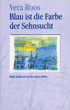 Blau ist die Farbe der Sehnsucht von Klement,  Heinz, Roos,  Vera, Sixel,  Judith