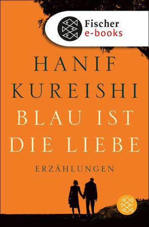 Blau ist die Liebe von Kureishi,  Hanif, Robben,  Bernhard