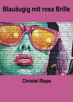 Blauäugig mit rosa Brille von Riepe,  Christel