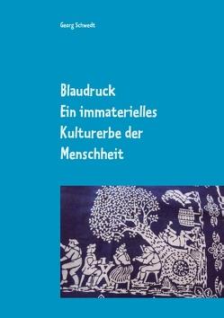 Blaudruck. Ein immaterielles Kulturerbe der Menschheit von Schwedt,  Georg