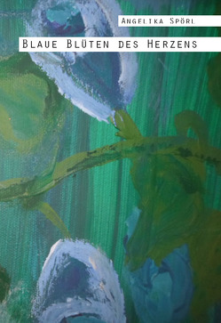 Blaue Blüten des Herzens von Spörl,  Angelika