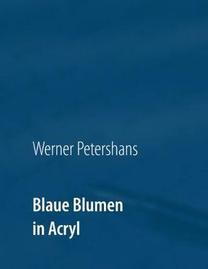 Blaue Blumen in Acryl von Petershans,  Werner