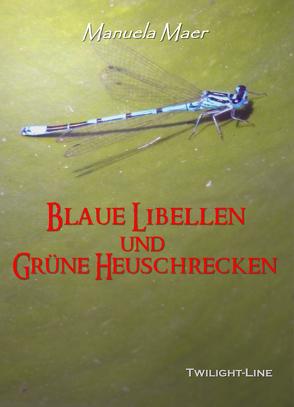Blaue Libellen und grüne Heuschrecken von Maer,  Manuela