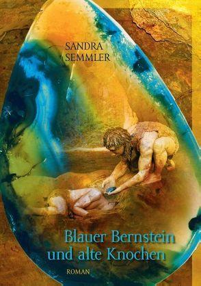 Blauer Bernstein und alte Knochen von Semmler,  Sandra