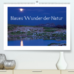 Blaues Wunder der Natur (Premium, hochwertiger DIN A2 Wandkalender 2020, Kunstdruck in Hochglanz) von Kramer,  Christa