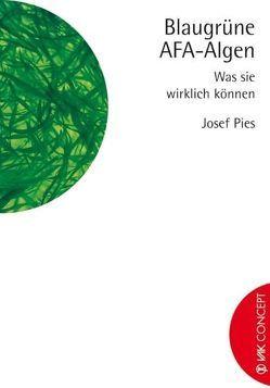 Blaugrüne AFA-Algen von Hoorn,  Britta van, Pies,  Josef