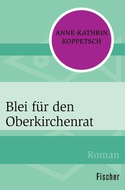Blei für den Oberkirchenrat von Koppetsch,  Anne-Kathrin